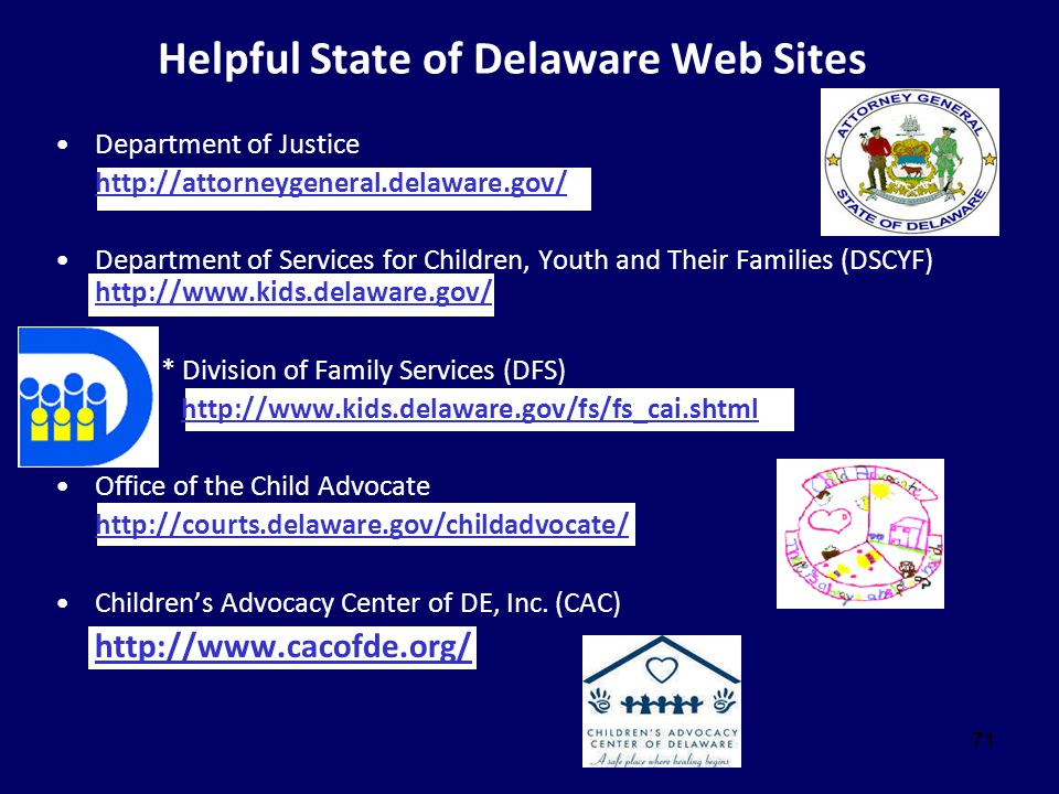71 Helpful State of Delaware Web Sites Department of Justice http://attorneygeneral.delaware.gov/ Department of Services for Children, Youth and Their