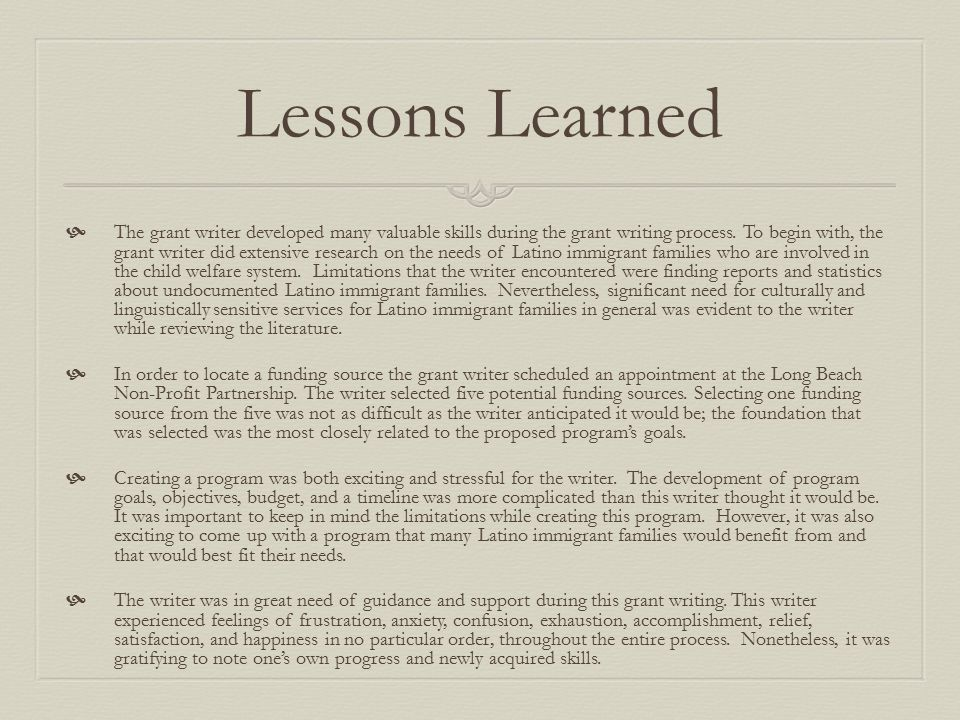 Lessons Learned  The grant writer developed many valuable skills during the grant writing process.
