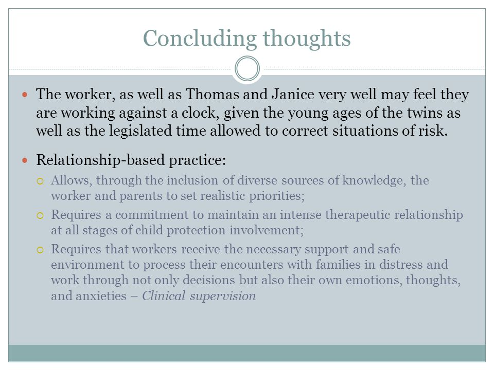 Concluding thoughts The worker, as well as Thomas and Janice very well may feel they are working against a clock, given the young ages of the twins as well as the legislated time allowed to correct situations of risk.
