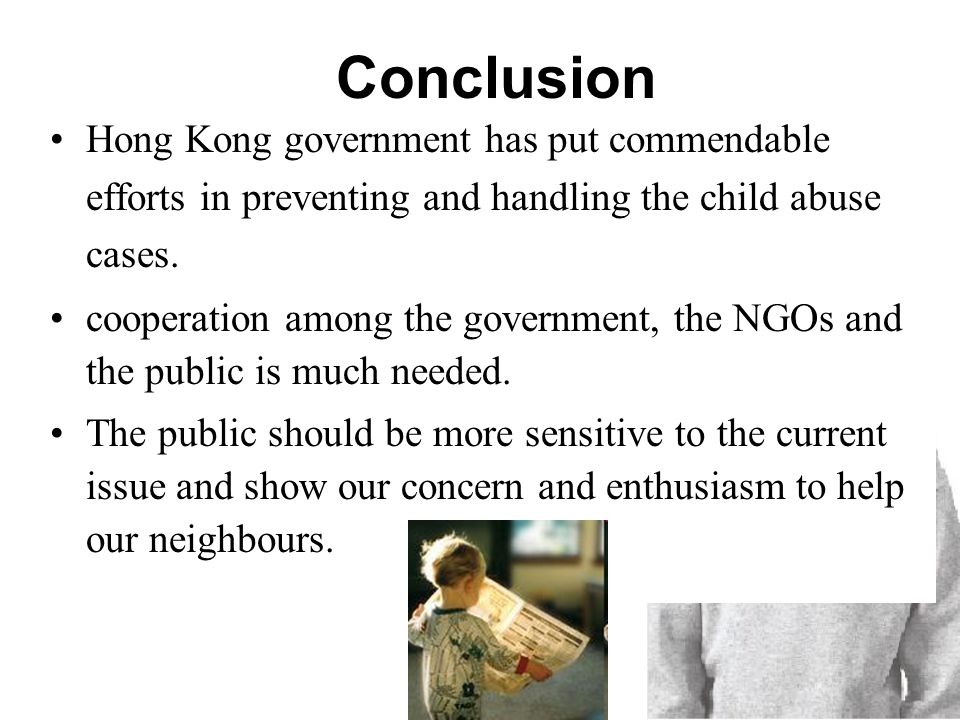 Conclusion Hong Kong government has put commendable efforts in preventing and handling the child abuse cases.