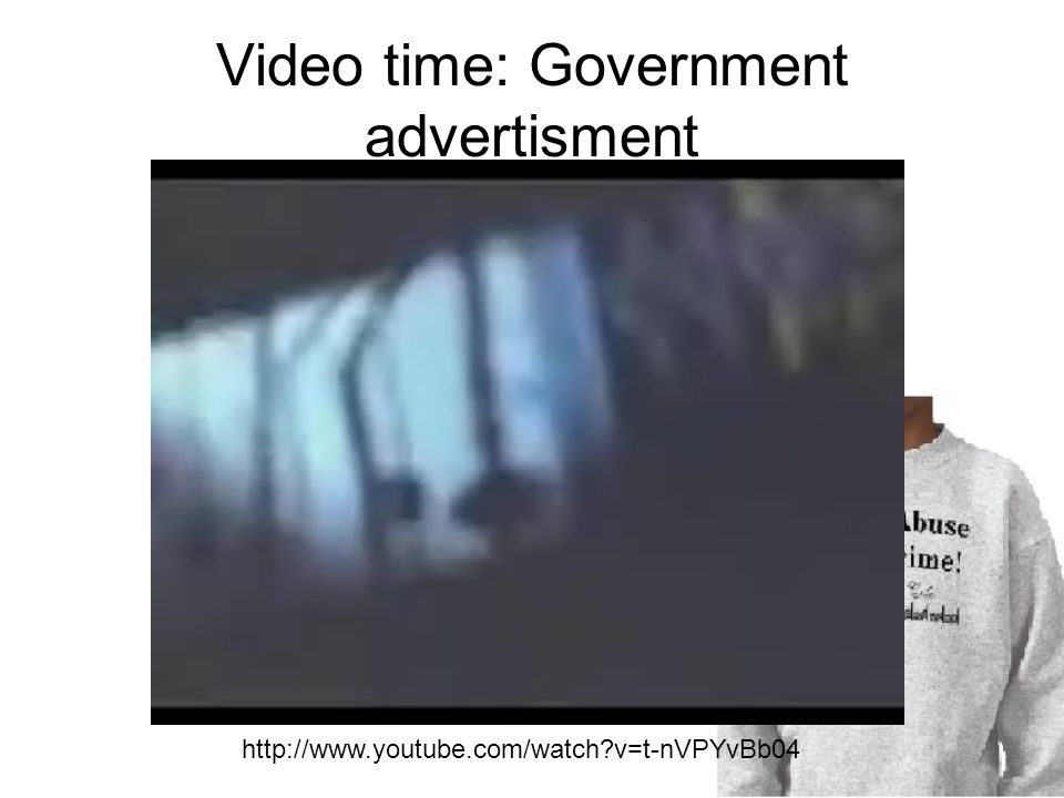 Video time: Government advertisment http://www.youtube.com/watch?v=t-nVPYvBb04