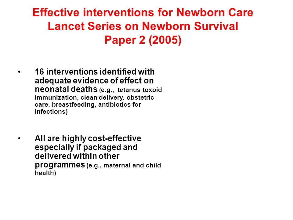 Effective interventions for Newborn Care Lancet Series on Newborn Survival Paper 2 (2005) 16 interventions identified with adequate evidence of effect
