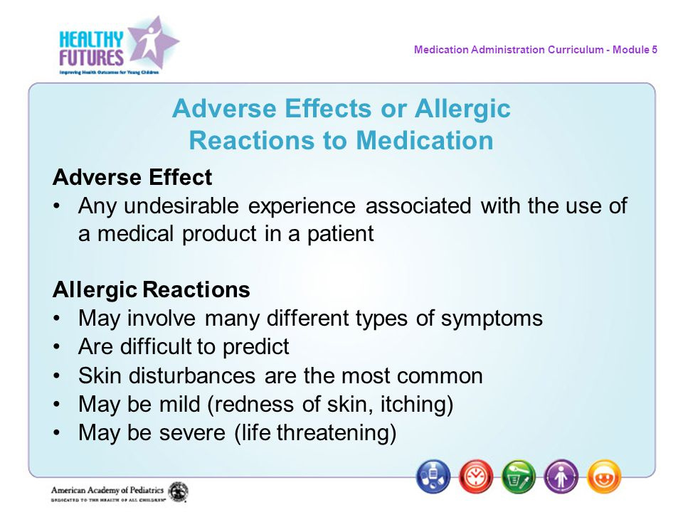Medication Administration Curriculum - Module 5 Adverse Effects or Allergic Reactions to Medication Adverse Effect Any undesirable experience associat