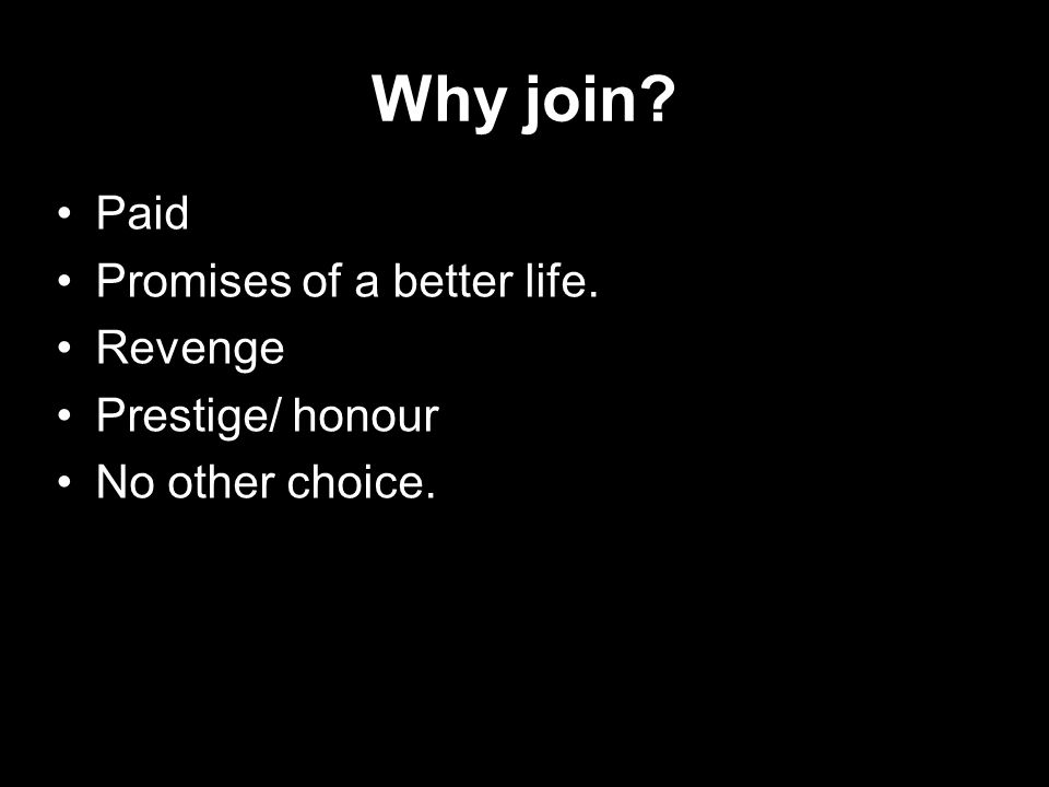 Why join Paid Promises of a better life. Revenge Prestige/ honour No other choice.