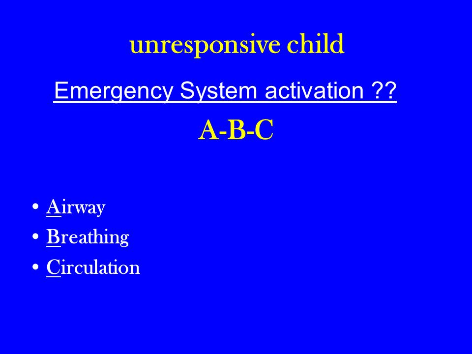 unresponsive child A-B-C Airway Breathing Circulation Emergency System activation ??