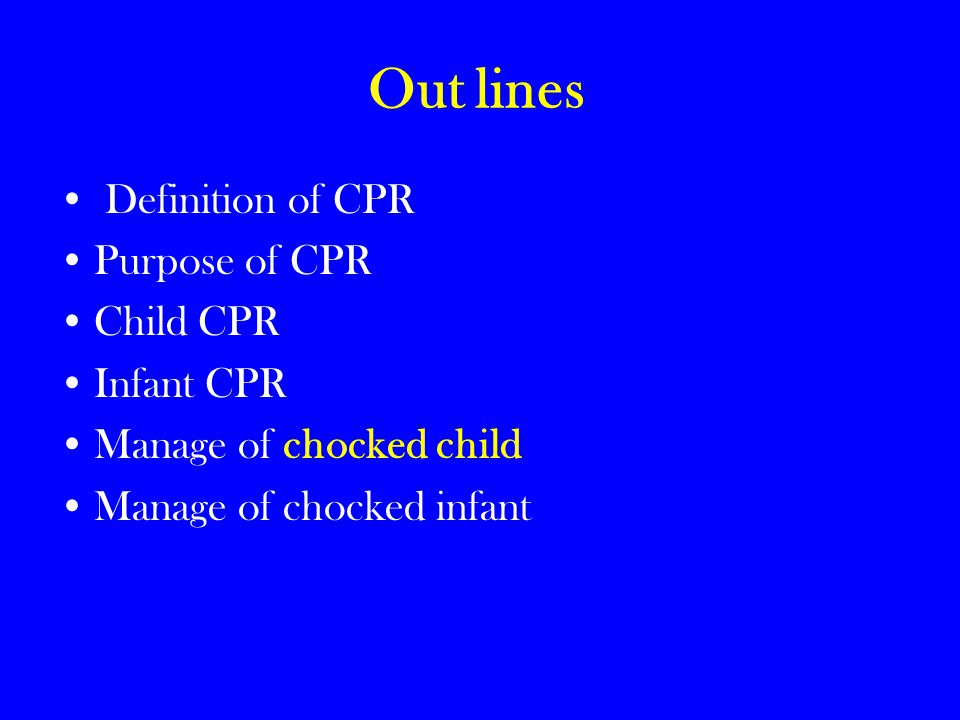 Out lines Definition of CPR Purpose of CPR Child CPR Infant CPR Manage of chocked child Manage of chocked infant