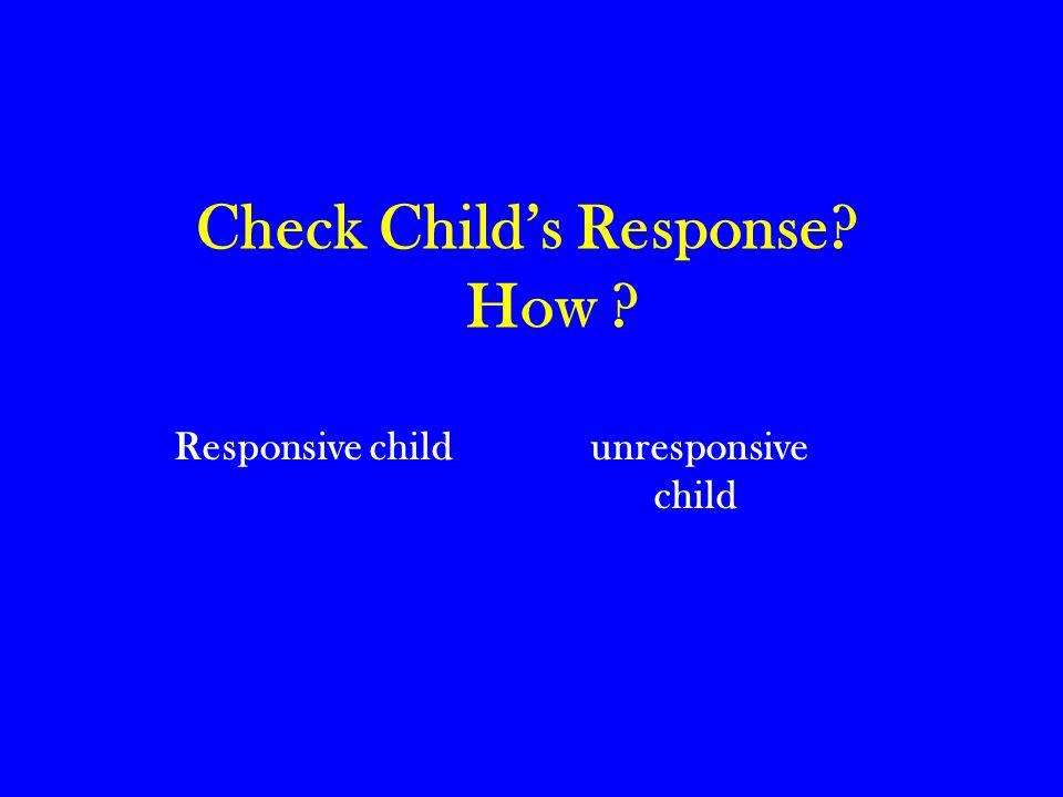 Check Child's Response? How ? Responsive child unresponsive child