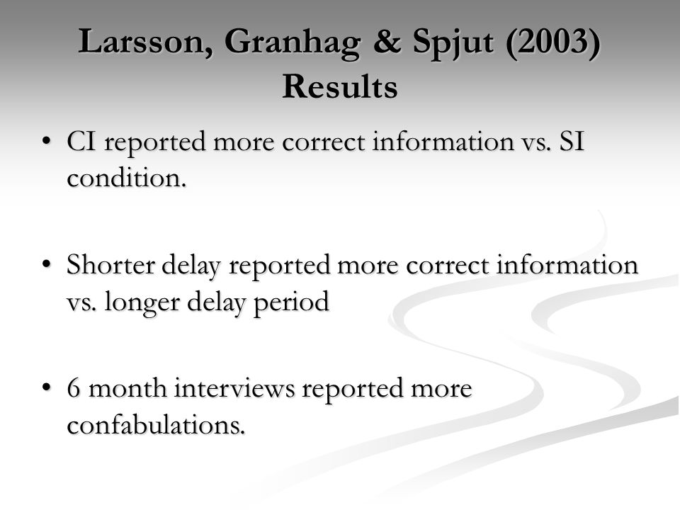 Larsson, Granhag & Spjut (2003) Results CI reported more correct information vs. SI condition.CI reported more correct information vs. SI condition. S