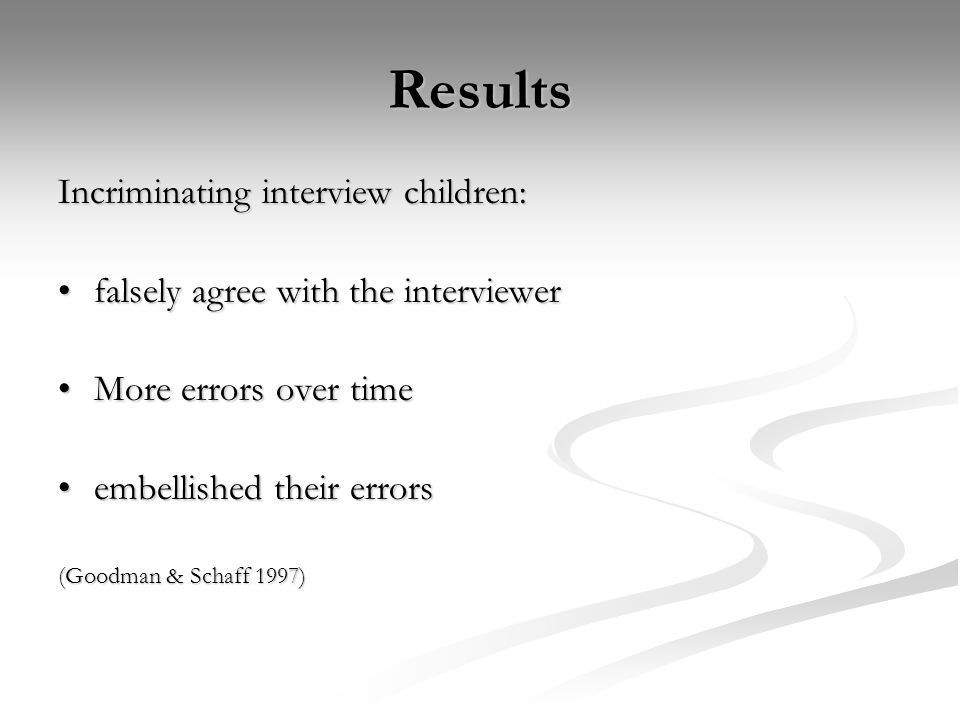 Results Incriminating interview children: falsely agree with the interviewerfalsely agree with the interviewer More errors over timeMore errors over t