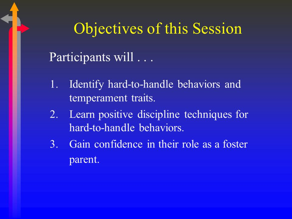 Objectives of this Session 1.Identify hard-to-handle behaviors and temperament traits.