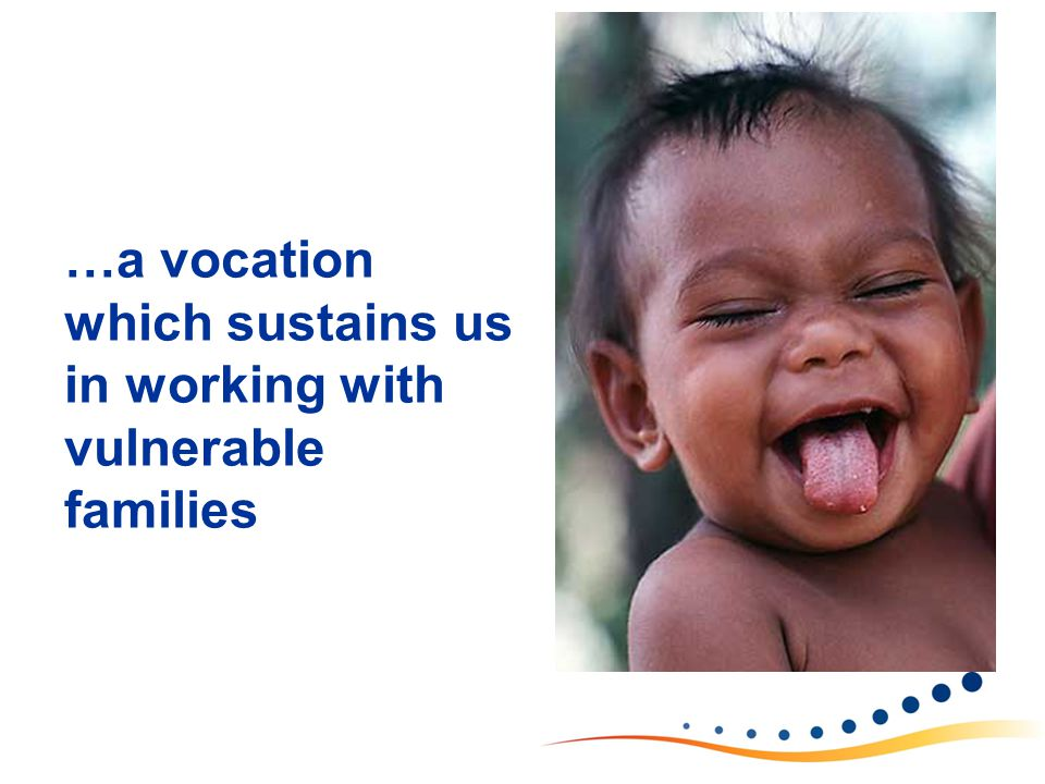 …a vocation which sustains us in working with vulnerable families