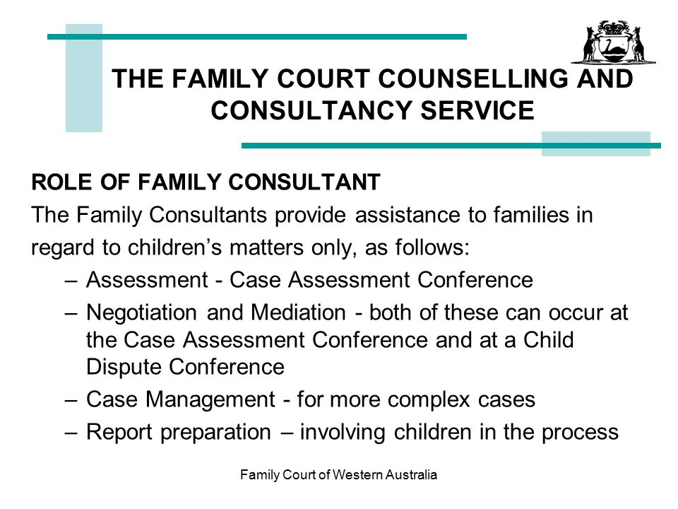 Family Court of Western Australia Post Separation Parenting Programs Anglicare –www.kinway.org.au Centrecare –www.centrecare.com.au Relationships Australia –www.relationships.com.auwww.relationships.com.au Women and Separation – Managing New Horizons Men and Separation – Choices in Tough Times
