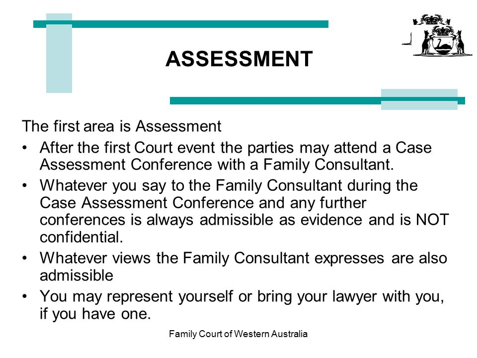 Family Court of Western Australia Legal Presentation (Notes) This presentation serves as a guide, if you have legal questions the Court cannot give you legal advice and you should get legal advice.