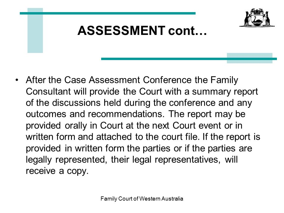Family Court of Western Australia NEGOTIATION AND MEDIATION The second area is Negotiation and Mediation If you need more time after the Case Assessment Conference you can attend a Child Dispute Conference, which is a follow-up appointment with the Family Consultant.