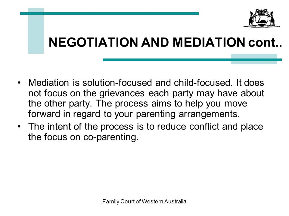 Family Court of Western Australia Reaching Agreement If you have already commenced proceedings you can, at any time before judgment is delivered, on either one issue or all issues, reach an agreement and either –File at the Registry; or –Hand up in Court, a Minute of Consent Orders The Minute of Consent Orders must be signed by both parties