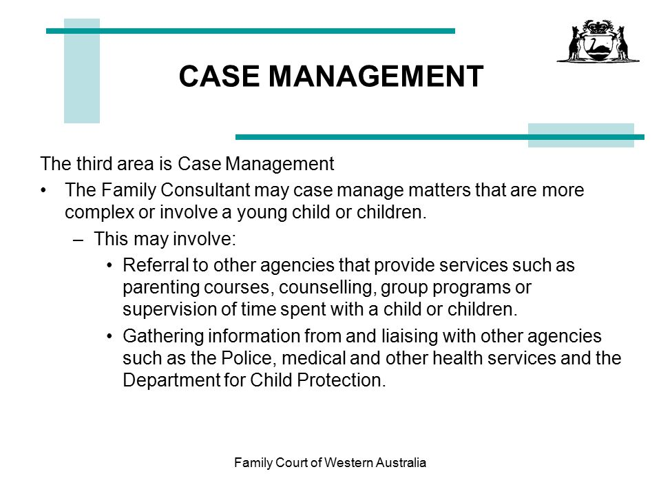 Family Court of Western Australia Parenting Orders (Notes) Following are the general principles applied by the Court, but ideally you would get some legal advice as to how they apply to your case.