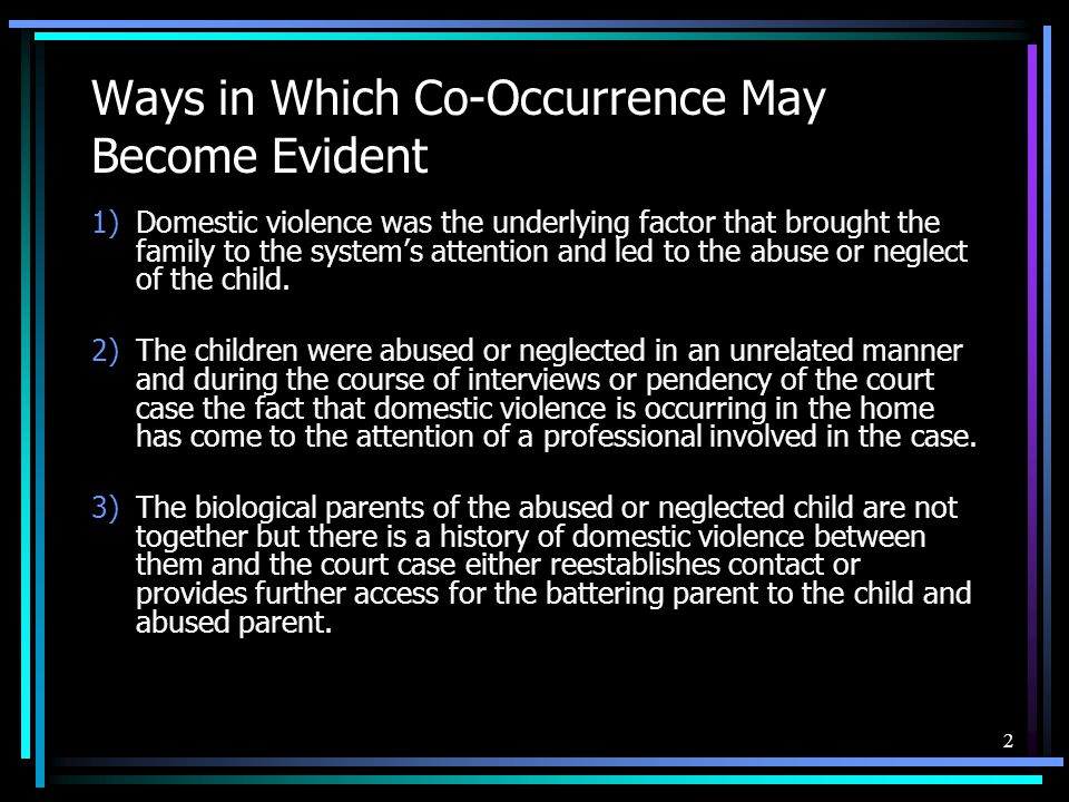 3 Battering Tactics Telling the children that they cannot be a family because of the victim Showing up unexpectedly to see the children or picking them up without informing the other parent Calling the victim constantly under the guise of talking to or about the children Showering the children with gifts during visits Undermining the victim parent's rules for the children Stalking Keeping the children longer than agreed upon or abducting them