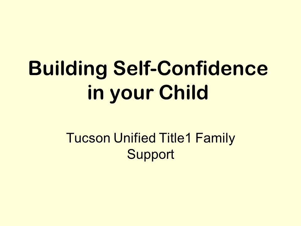 Building Self-Confidence in your Child Tucson Unified Title1 Family Support