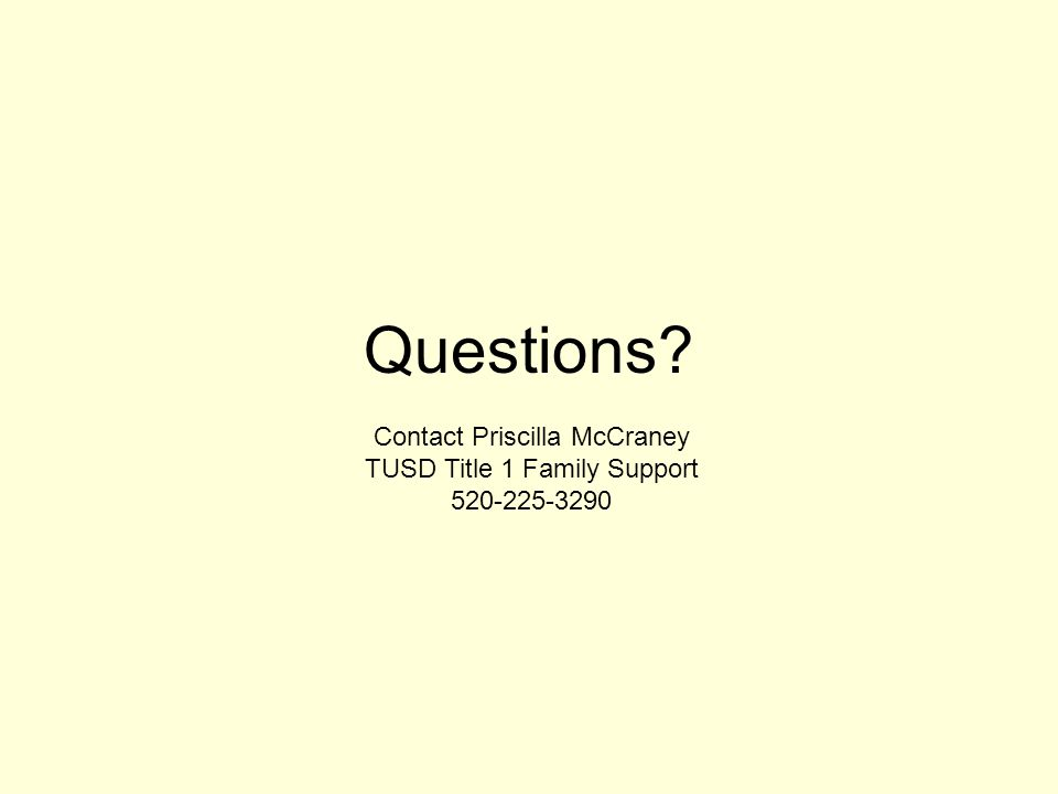 Questions? Contact Priscilla McCraney TUSD Title 1 Family Support 520-225-3290
