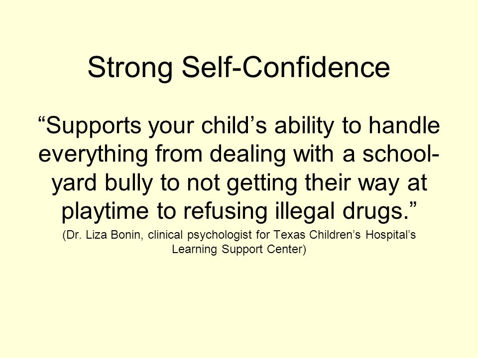 """Strong Self-Confidence """"Supports your child's ability to handle everything from dealing with a school- yard bully to not getting their way at playtime"""