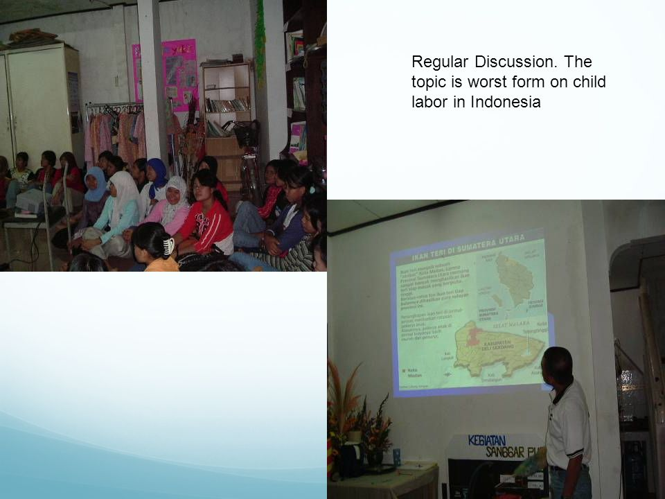 Regular Discussion. The topic is worst form on child labor in Indonesia