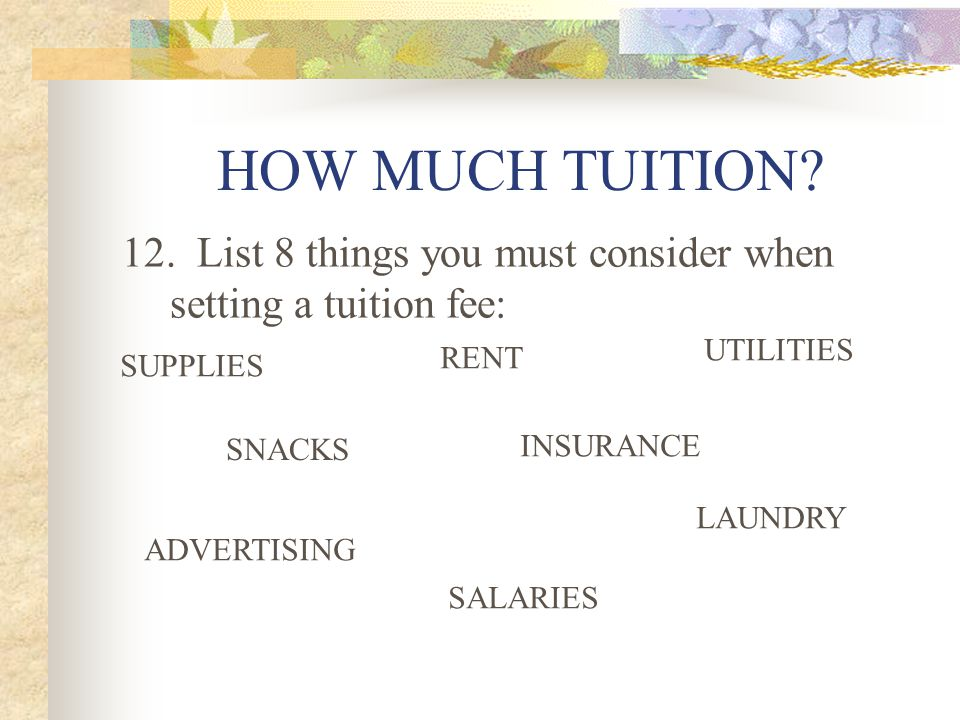 HOW MUCH TUITION. 12.