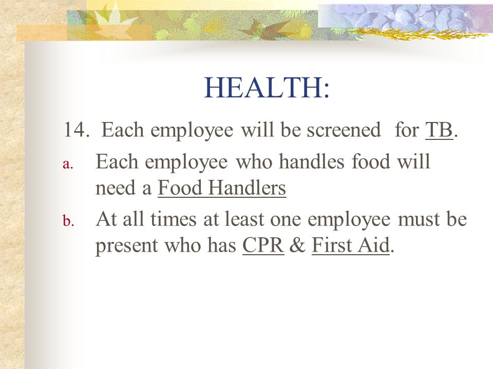 HEALTH: 14. Each employee will be screened for TB.