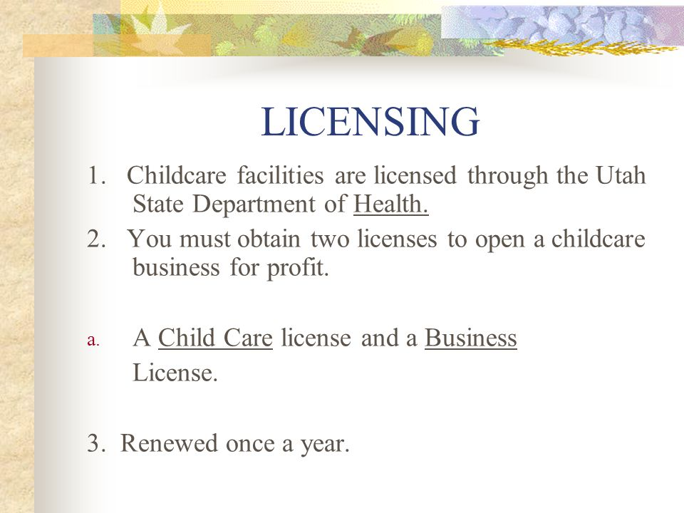 LICENSING 1. Childcare facilities are licensed through the Utah State Department of Health.