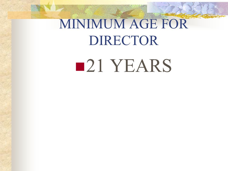 MINIMUM AGE FOR DIRECTOR 21 YEARS