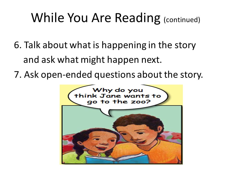 6. Talk about what is happening in the story and ask what might happen next.