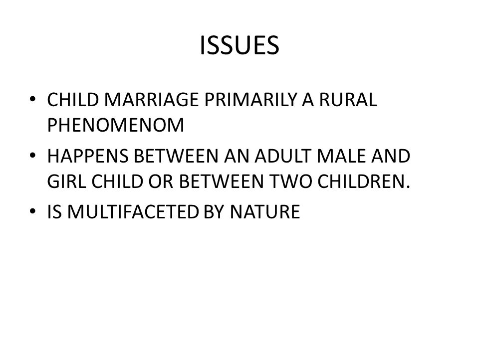 MULTIFACETED NATURE OF CHILD MARRIAGE HAS NEGATIVE EFFECTS ON DEVELOPMENT IS AN ECONOMIC ISSUE IS A REPRODUCTIVE HEALTH ISSUE IS A FORM OF CHILD LABOUR IS ASSOCIATED WITH GENDER IMBALANCES IS A DRIVER OF THE HIV EPIDEMIC, GENDER BASED VIOLENCE CAN BE ASSOCIATED WITH CERVICAL CANCERS