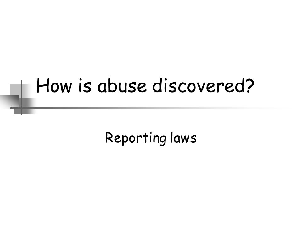 How is abuse discovered? Reporting laws
