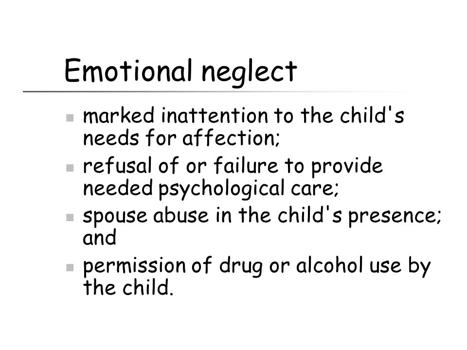 Emotional neglect marked inattention to the child's needs for affection; refusal of or failure to provide needed psychological care; spouse abuse in t