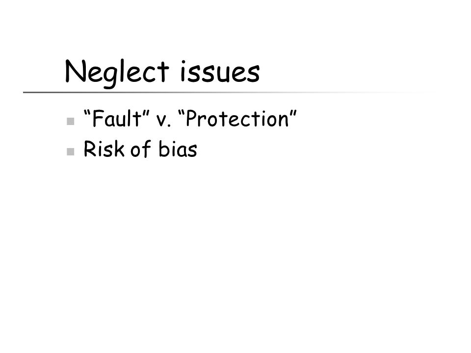 """Neglect issues """"Fault"""" v. """"Protection"""" Risk of bias"""