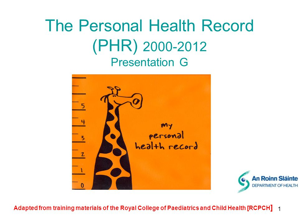 1 The Personal Health Record (PHR) 2000-2012 Presentation G Adapted from training materials of the Royal College of Paediatrics and Child Health [RCPCH ]