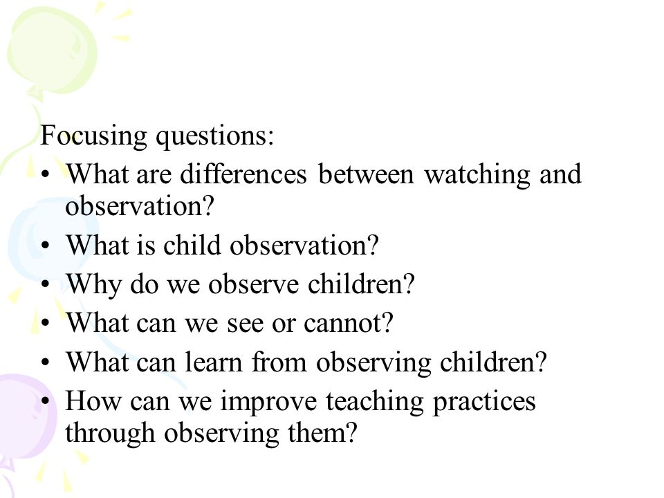 Interpretation to be aware of your own assumptions about the children's behavior.