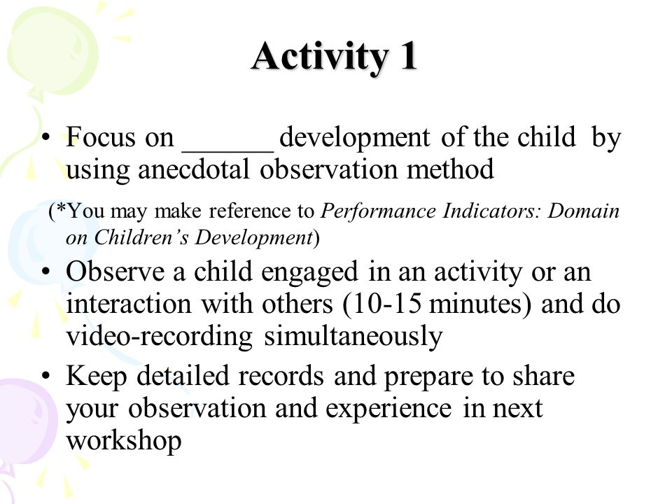 Activity 1 Focus on ______ development of the child by using anecdotal observation method (*You may make reference to Performance Indicators: Domain o