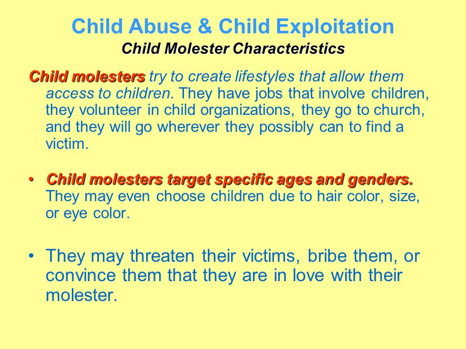 Child Molester Characteristics Child Abuse & Child Exploitation Child Molester Characteristics Child molesters Child molesters try to create lifestyle