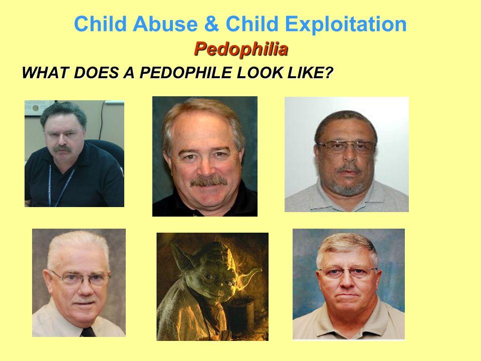 Pedophilia Child Abuse & Child Exploitation Pedophilia WHAT DOES A PEDOPHILE LOOK LIKE?