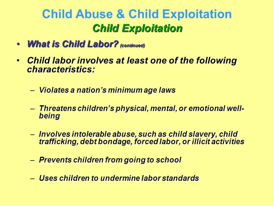 Child Exploitation Child Abuse & Child Exploitation Child Exploitation What is Child Labor? (continued)What is Child Labor? (continued) Child labor in