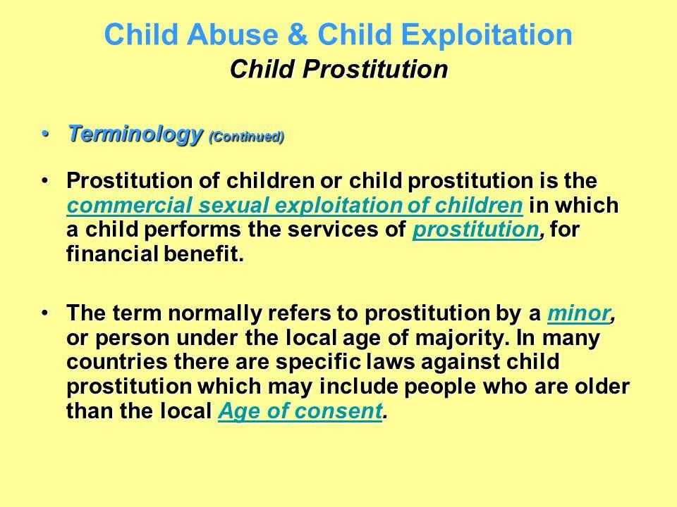 Child Prostitution Child Abuse & Child Exploitation Child Prostitution Terminology (Continued)Terminology (Continued) Prostitution of children or chil