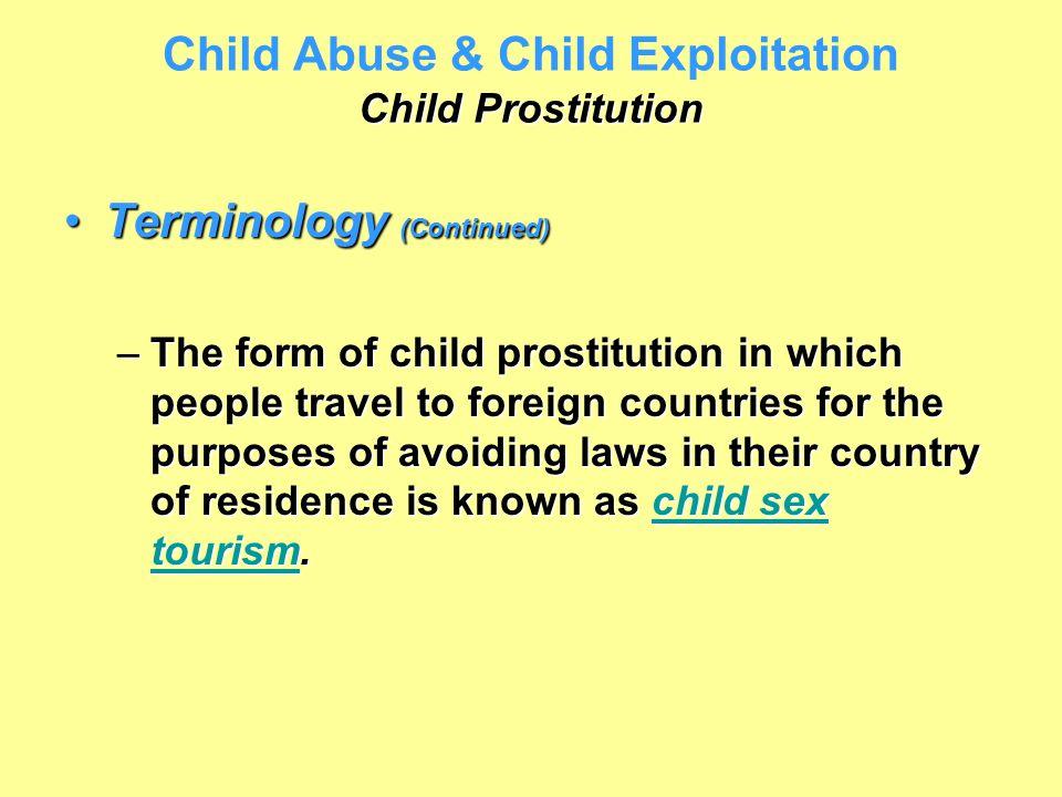 Child Prostitution Child Abuse & Child Exploitation Child Prostitution Terminology (Continued)Terminology (Continued) –The form of child prostitution