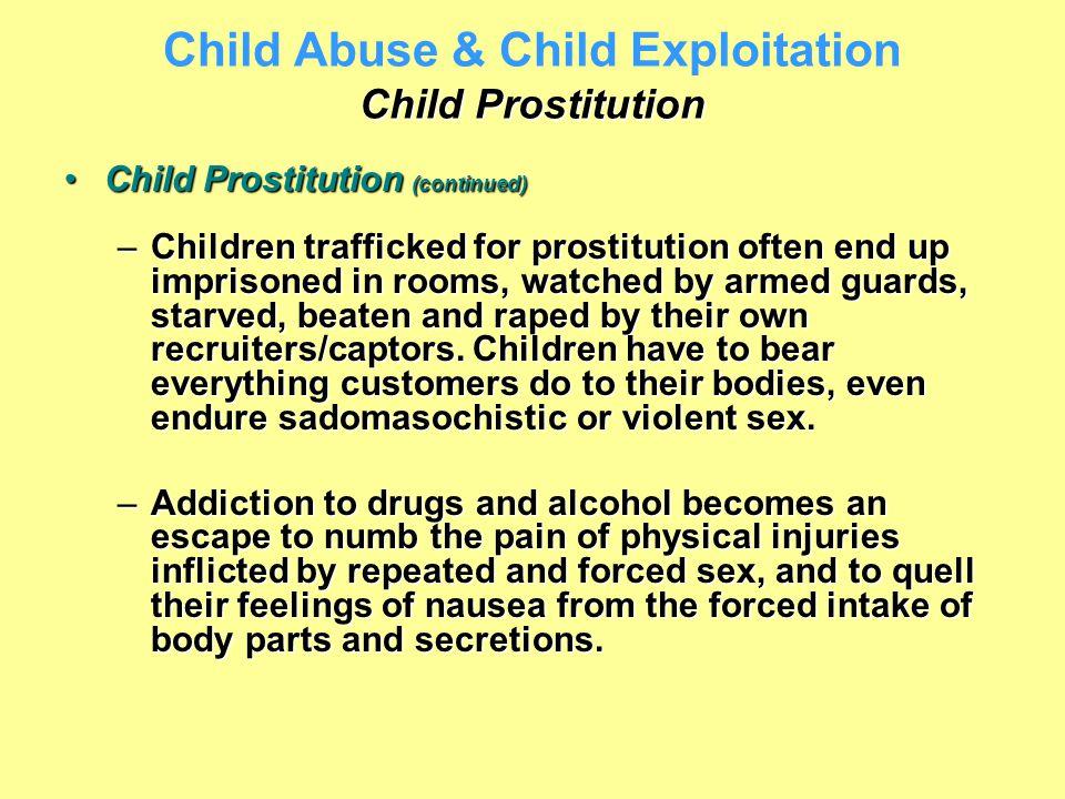 Child Prostitution Child Abuse & Child Exploitation Child Prostitution Child Prostitution (continued)Child Prostitution (continued) –Children traffick