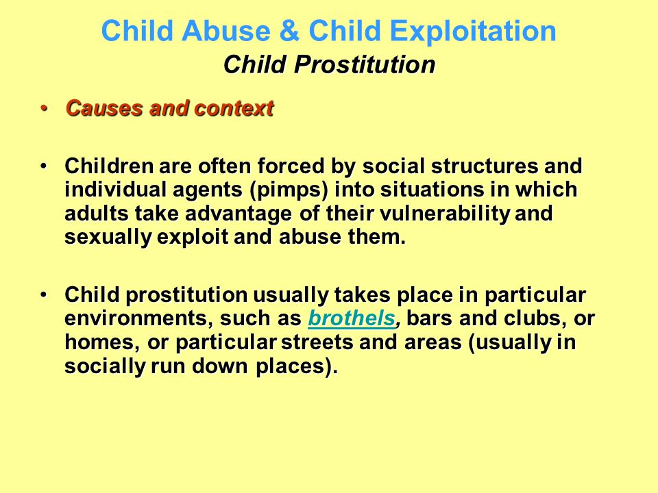 Child Prostitution Child Abuse & Child Exploitation Child Prostitution Causes and contextCauses and context Children are often forced by social struct
