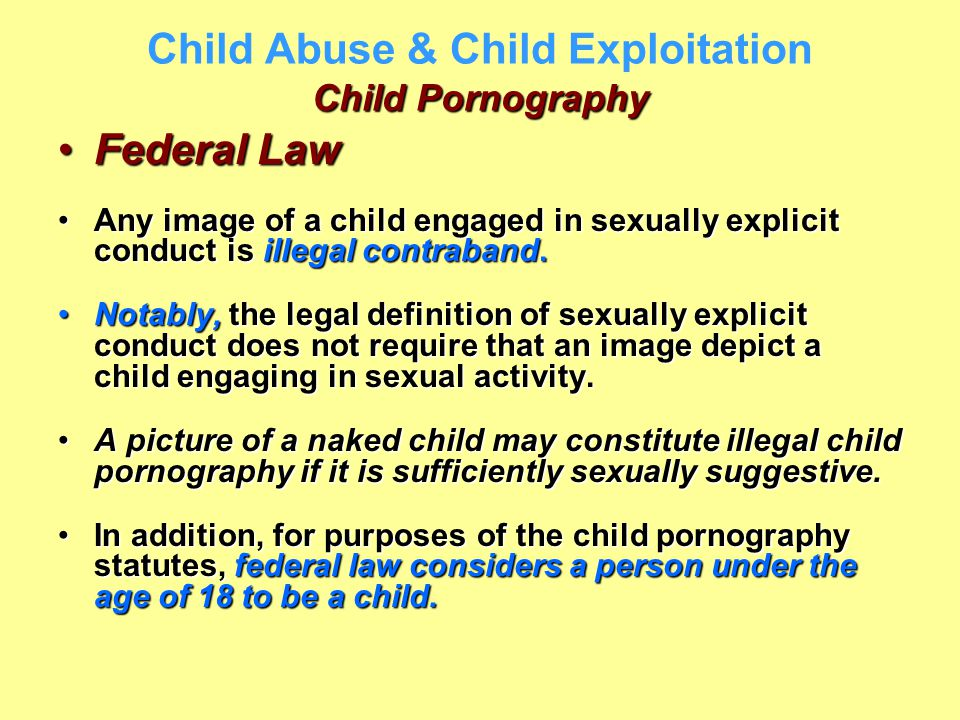 Child Pornography Child Abuse & Child Exploitation Child Pornography Federal LawFederal Law Any image of a child engaged in sexually explicit conduct