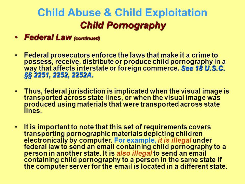 Child Pornography Child Abuse & Child Exploitation Child Pornography Federal Law (continued)Federal Law (continued) Federal prosecutors enforce the la