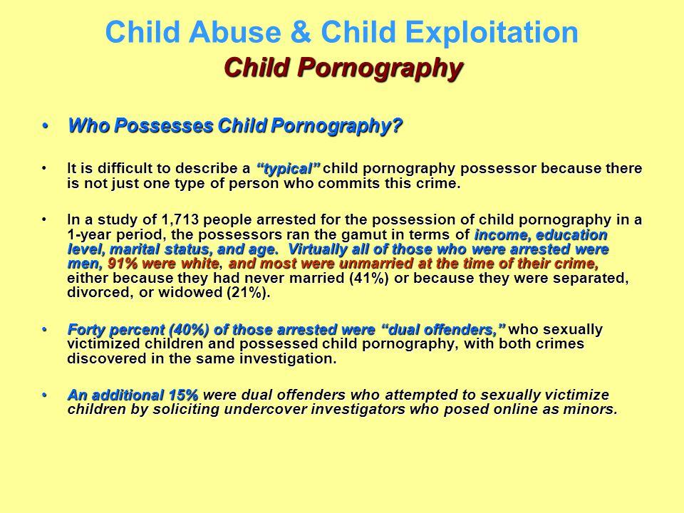 Child Pornography Child Abuse & Child Exploitation Child Pornography Who Possesses Child Pornography?Who Possesses Child Pornography? It is difficult