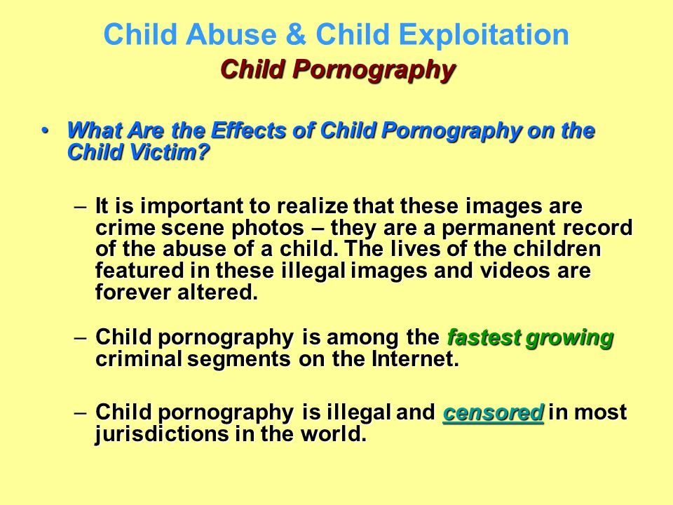 Child Pornography Child Abuse & Child Exploitation Child Pornography What Are the Effects of Child Pornography on the Child Victim?What Are the Effect