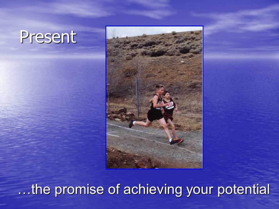 …the promise of achieving your potential Present