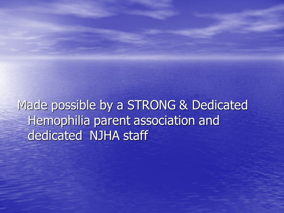 Made possible by a STRONG & Dedicated Hemophilia parent association and dedicated NJHA staff